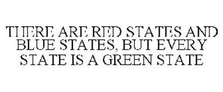 THERE ARE RED STATES AND BLUE STATES, BUT EVERY STATE IS A GREEN STATE