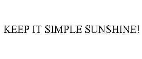 KEEP IT SIMPLE SUNSHINE!
