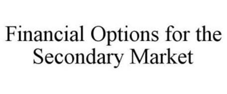 FINANCIAL OPTIONS FOR THE SECONDARY MARKET