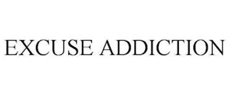 EXCUSE ADDICTION