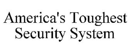 AMERICA'S TOUGHEST SECURITY SYSTEM