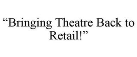 """BRINGING THEATRE BACK TO RETAIL!"""