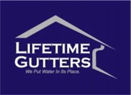 LIFETIME GUTTERS   WE PUT WATER IN ITS PLACE.