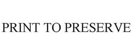 PRINT TO PRESERVE