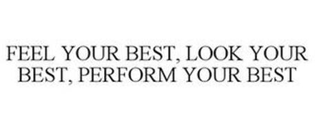 FEEL YOUR BEST, LOOK YOUR BEST, PERFORM YOUR BEST