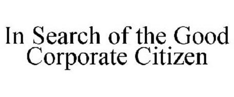 IN SEARCH OF THE GOOD CORPORATE CITIZEN