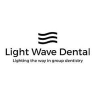 LIGHT WAVE DENTAL LIGHTING THE WAY IN GROUP DENTISTRY