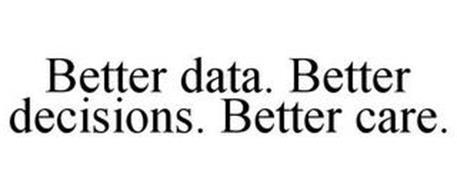 BETTER DATA. BETTER DECISIONS. BETTER CARE.