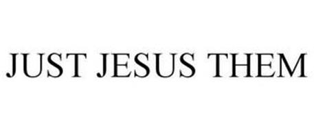 JUST JESUS THEM