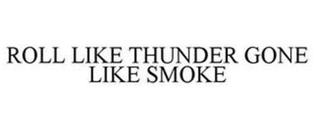 ROLL LIKE THUNDER GONE LIKE SMOKE