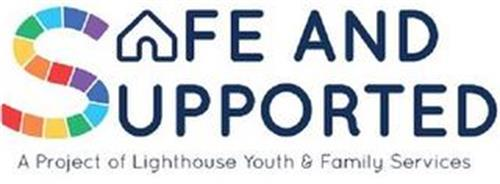SAFE AND SUPPORTED A PROJECT OF LIGHTHOUSE YOUTH & FAMILY SERVICES