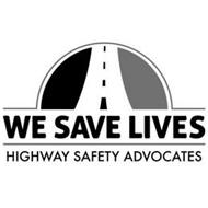 WE SAVE LIVES HIGHWAY SAFETY ADVOCATES
