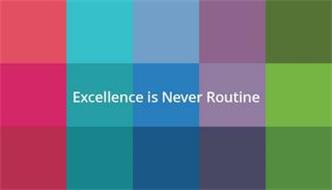 EXCELLENCE IS NEVER ROUTINE