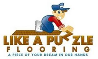 LIKE A PUZZLE FLOORING A PIECE OF YOUR DREAM IN OUR HANDS