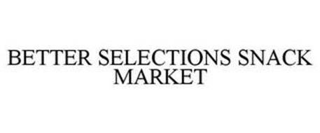 BETTER SELECTIONS SNACK MARKET