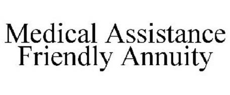 MEDICAL ASSISTANCE FRIENDLY ANNUITY