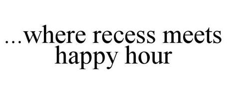 ...WHERE RECESS MEETS HAPPY HOUR