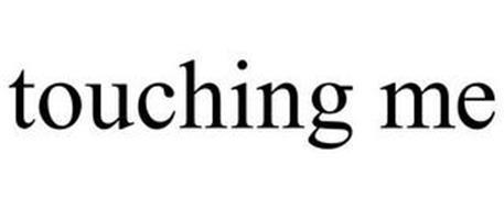 TOUCHING ME