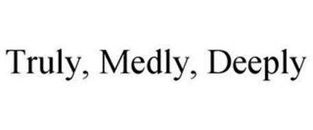 TRULY, MEDLY, DEEPLY
