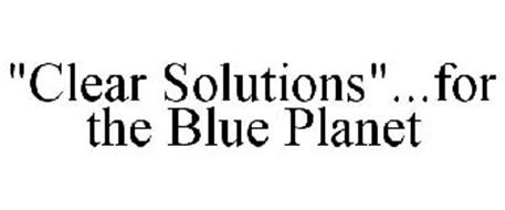 """""""CLEAR SOLUTIONS""""...FOR THE BLUE PLANET"""