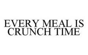 EVERY MEAL IS CRUNCH TIME