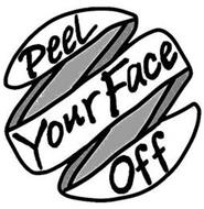 PEEL YOUR FACE OFF