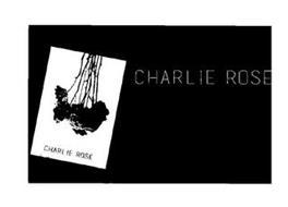 CHARLIE ROSE CHARLIE ROSE
