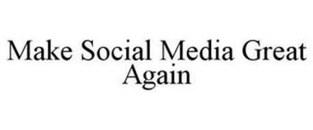 MAKE SOCIAL MEDIA GREAT AGAIN