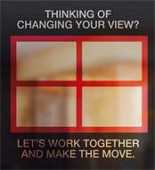 THINKING OF CHANGING YOUR VIEW? LET'S WORK TOGETHER AND MAKE THE MOVE.