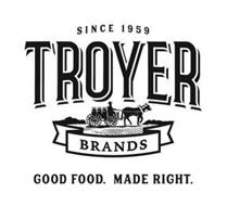 SINCE 1959 TROYER BRANDS GOOD FOOD. MADE RIGHT.