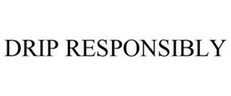 DRIP RESPONSIBLY