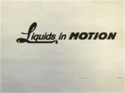 LIQUIDS IN MOTION