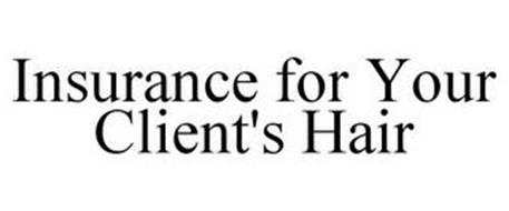 INSURANCE FOR YOUR CLIENT'S HAIR
