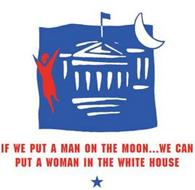 IF WE PUT A MAN ON THE MOON...WE CAN PUT A WOMAN IN THE WHITE HOUSE