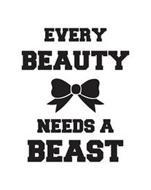 EVERY BEAUTY NEEDS A BEAST