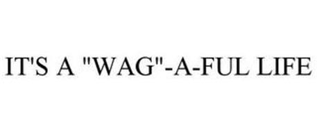 """IT'S A """"WAG""""-A-FUL LIFE"""