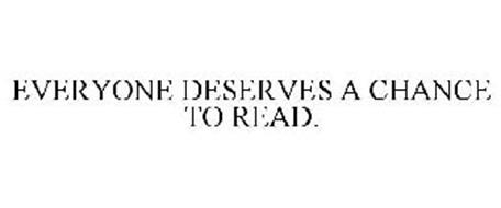 EVERYONE DESERVES A CHANCE TO READ.