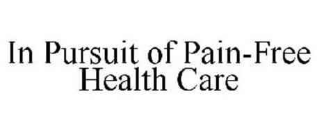 IN PURSUIT OF PAIN-FREE HEALTH CARE