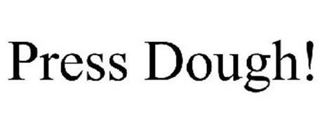 PRESS DOUGH!