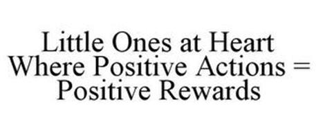 LITTLE ONES AT HEART WHERE POSITIVE ACTIONS = POSITIVE REWARDS