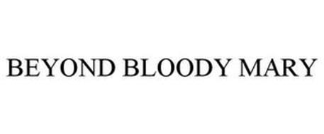 BEYOND BLOODY MARY