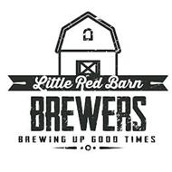 LITTLE RED BARN BREWERS BREWING UP GOOD TIMES