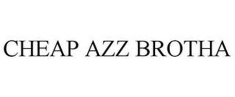 CHEAP AZZ BROTHA