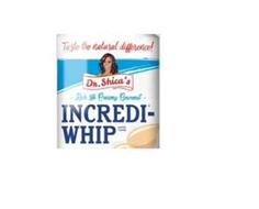 TASTE THE NATURAL DIFFERENCE! DR. SHICA'S RICH AND CREAMY GOURMET INCREDI-WHIP WHIPPED TOPPING