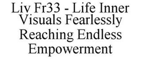LIV FR33 - LIFE INNER VISUALS FEARLESSLY REACHING ENDLESS EMPOWERMENT