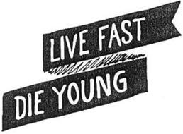 LIVE FAST DIE YOUNG