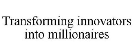 TRANSFORMING INNOVATORS INTO MILLIONAIRES