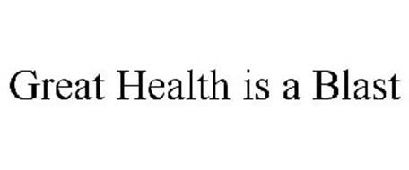 GREAT HEALTH IS A BLAST