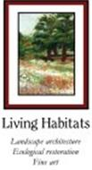 LIVING HABITATS LANDSCAPE ARCHITECTURE ECOLOGICAL RESTORATION FINE ART