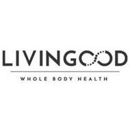 LIVINGOOD WHOLE BODY HEALTH
